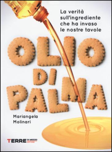 Olio di palma. La verità sull'ingrediente che ha invaso le nostre tavole - Mariangela Molinari pdf epub