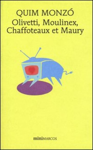 Olivetti, Moulinex, Chaffoteaux et Maury - Quim Monzo | Kritjur.org