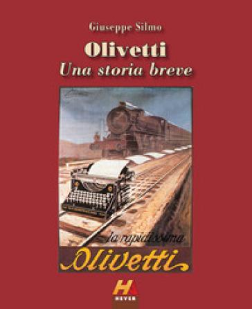 Olivetti. Una storia breve. Ediz. illustrata - Giuseppe Silmo |
