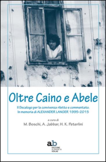 Oltre Caino e Abele. Il Decalogo per la convivenza riletto e commentato. In memoria di Alexander Langer (1995-2015) - M. Boschi | Ericsfund.org