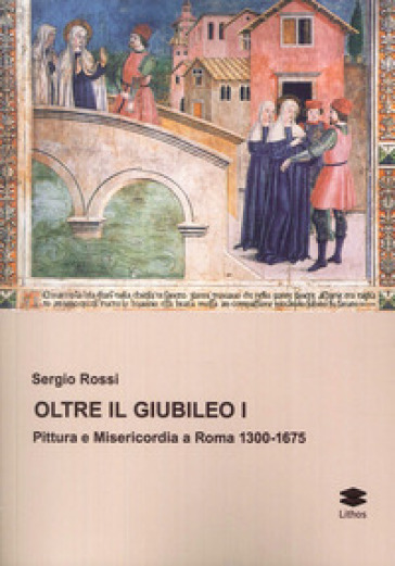 Oltre il Giubileo. Pittura e misericordia a Roma (1300-1675)