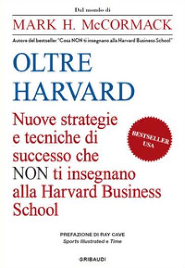 Oltre Harvard. Nuove strategie e tecniche di successo che non ti insegnano alla Harvard Business School - Mark H. McCormack | Thecosgala.com