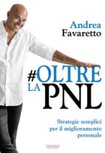 #Oltre la PNL. Strategie semplici per il miglioramento personale - Andrea Favaretto   Rochesterscifianimecon.com