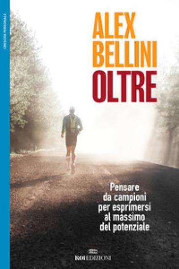 Oltre. Pensare da campioni per esprimersi al massimo del potenziale - Alex Bellini | Thecosgala.com
