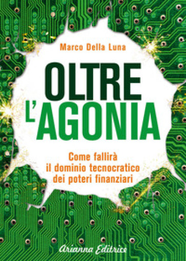 Oltre l'agonia. Come fallirà il dominio tecnocratico dei poteri finanziari - Marco Della Luna | Rochesterscifianimecon.com