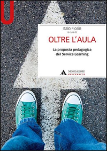 Oltre l'aula. La proposta pedagogica del service Learning - Italo Fiorin pdf epub