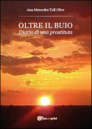 Oltre il buio. Diario di una prostituta - Ana M. Toll Olive  