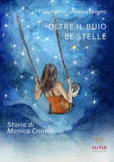 Oltre il buio le stelle. Storia di Monica Crinelli - Carla Ferri | Jonathanterrington.com