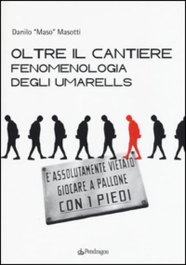 Oltre il cantiere: fenomenologia degli Umarells. Ediz. illustrata - Danilo Masotti  