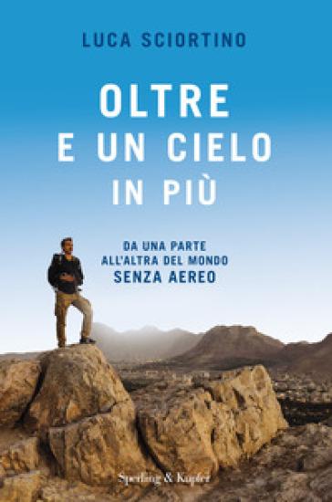 Oltre e un cielo in più. Da una parta all'altra del mondo senza aereo - Luca Sciortino   Thecosgala.com