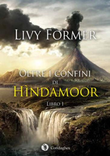 Oltre i confini di Hindamoor. 1. - Livy Former |
