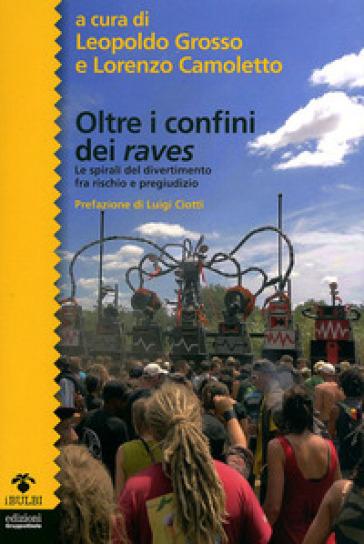 Oltre i confini dei 'raves'. Le spirali del divertimento fra rischio e pregiudizio - Lorenzo Camoletto |