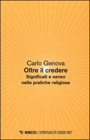 Oltre il credere. Significati e senso nelle pratiche religiose - Carlo Genova | Thecosgala.com