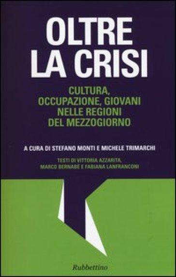 Oltre la crisi. Cultura, occupazione, giovani nelle regioni del mezzogiorno - S. Monti | Thecosgala.com