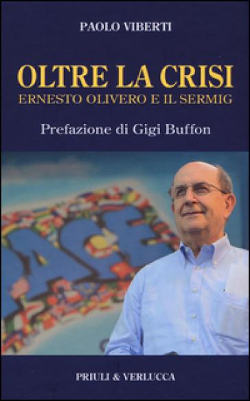 Oltre la crisi. Ernesto Olivero e il Sermig - Paolo Viberti |
