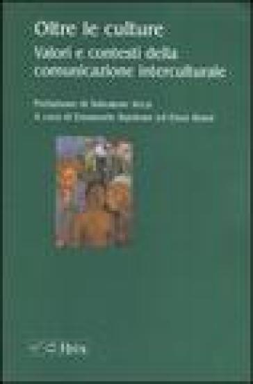 Oltre le culture. Valori e contesti della comunicazione interculturale - Emanuele Bardone |