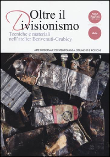 Oltre il divisionismo. Tecniche e materiali nell'atelier Benvenuti-Grubicy - M. Patti |