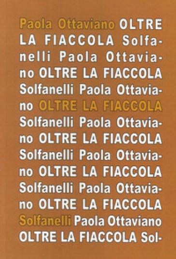 Oltre la fiaccola. Appunti aprocrifi sull'opera dannunziana - Paola Ottaviano | Rochesterscifianimecon.com