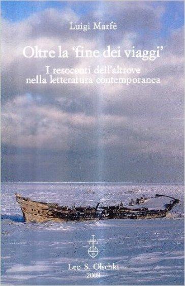 Oltre la «fine dei viaggi». I resoconti dell'altrove nella letteratura contemporanea - Luigi Marfè | Rochesterscifianimecon.com