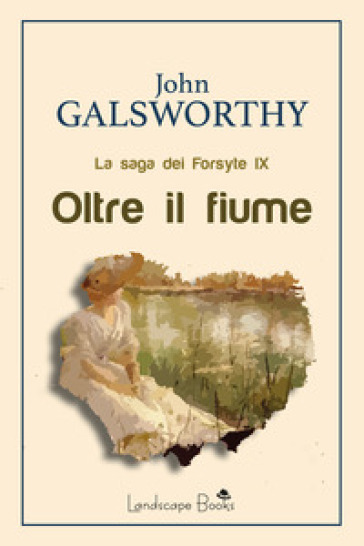 Oltre il fiume. La saga dei Forsyte. 9. - John Galsworthy | Jonathanterrington.com