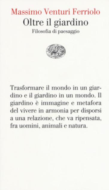 Oltre il giardino. Filosofia del paesaggio - Massimo Venturi Ferriolo pdf epub