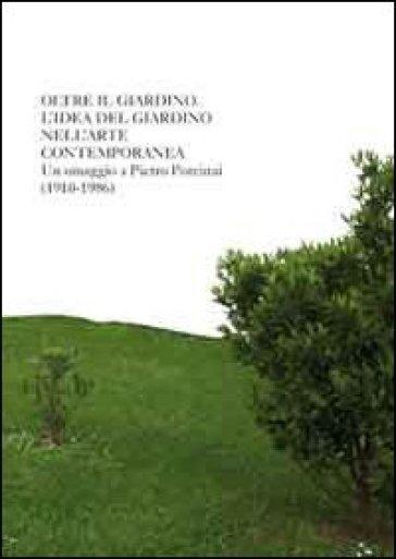 Oltre il giardino. L'idea di giardino nell'arte contemporanea. Omaggio a Pietro Porcinai - Ludovico Pratesi   Rochesterscifianimecon.com