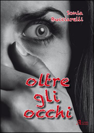 Oltre gli occhi - Sonia Bucciarelli  