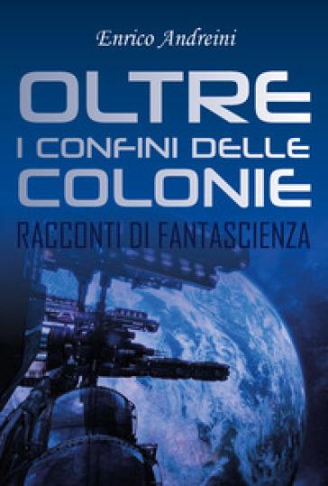Oltre i confini delle colonie - Enrico Andreini |