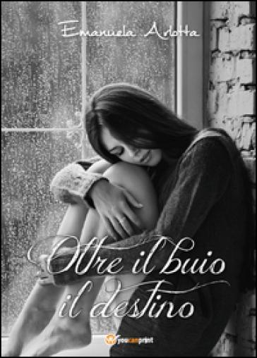 Oltre il buio il destino - Emanuela Arlotta | Kritjur.org