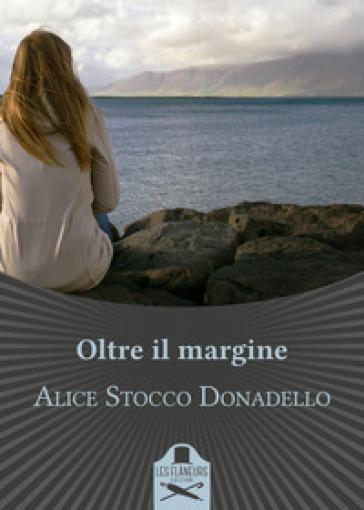 Oltre il margine - Alice Stocco Donadello |