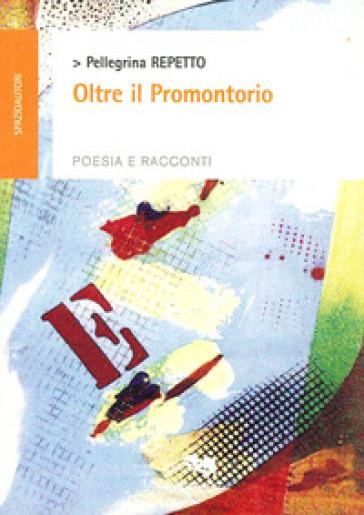 Oltre il promontorio - Pellegrina Repetto  