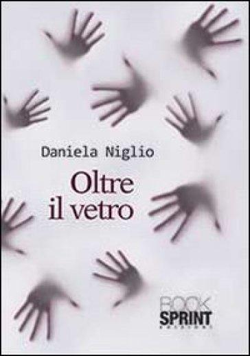 Oltre il vetro - Daniela Niglio |