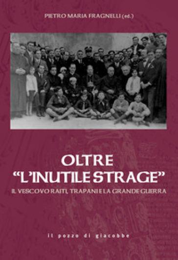 Oltre «l'inutile strage». Il vescovo Raiti, Trapani e la grande guerra - P. M. Fragnelli | Kritjur.org