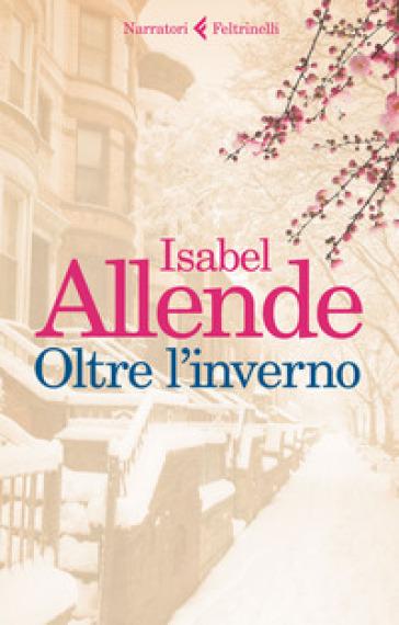 Oltre l'inverno - Isabel Allende | Rochesterscifianimecon.com