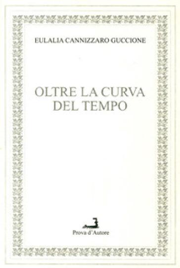 Oltre la curva del tempo - Eulalia Cannizzaro Guccione |