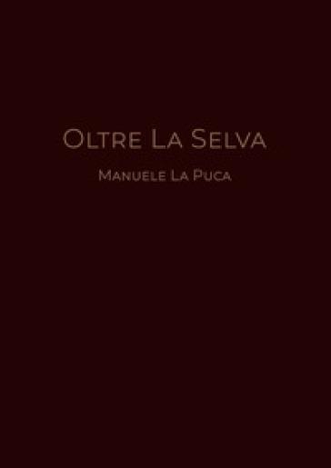 Oltre la selva - Manuele La Puca |