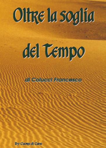 Oltre la soglia del tempo - Francesco Colucci |
