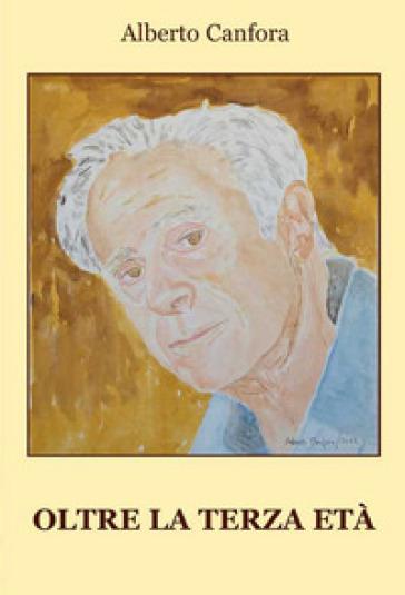 Oltre la terza età - Alberto Canfora | Rochesterscifianimecon.com