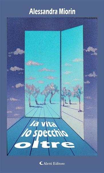 Oltre lo specchio la vita alessandra miorin ebook mondadori store - Oltre lo specchio ...