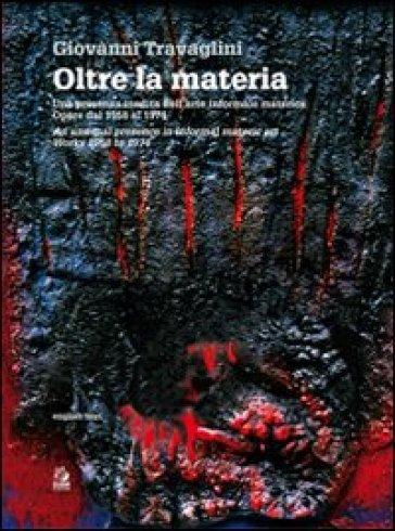 Oltre la materia. Una presenza inedita nell'arte informale materica. Opere dal 1959 al 1974 - Giovanni Travaglini |