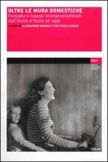 Oltre le mura domestiche. Famiglia e legami intergenerazionali dall'unità d'Italia ad oggi - P. P. Viazzo | Ericsfund.org