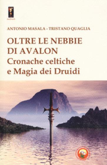 Oltre le nebbie di Avalon. Cronache celtiche e magia dei druidi - Antonio Masala | Thecosgala.com