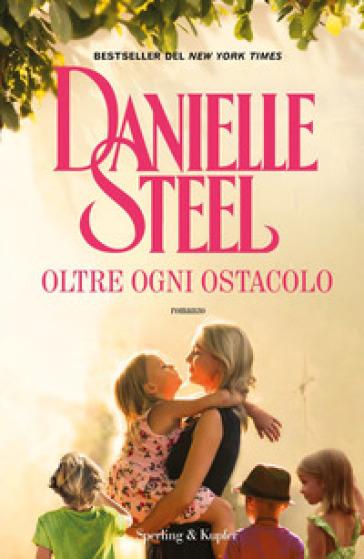 Oltre ogni ostacolo - Danielle Steel |