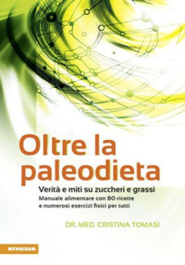 Oltre la paleodieta. Verità e miti su zuccheri e grassi - Cristina Tomasi   Thecosgala.com