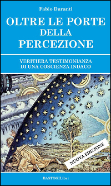 Oltre le porte della percezione. Veritiera testimonianza di una coscienza indaco - Fabio Duranti |