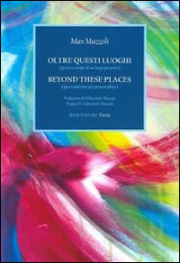 Oltre questi luoghi (spazio e tempo di un luogo presente). Ediz. italiana e inglese - Max Mazzoli  