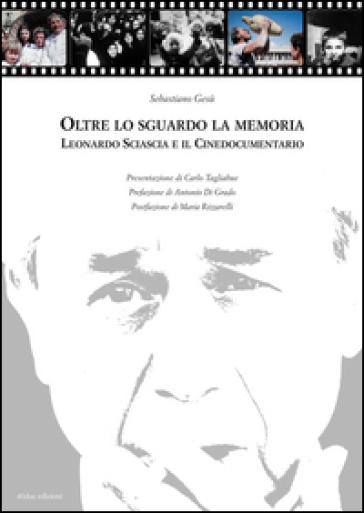 Oltre lo sguardo la memoria. Leonardo Sciascia e il cinedocumentario. Con DVD - Sebastiano Gesù |