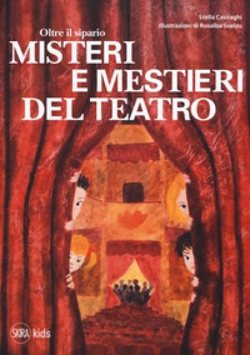 Oltre il sipario. Misteri e mestieri del teatro - Stella Casiraghi  