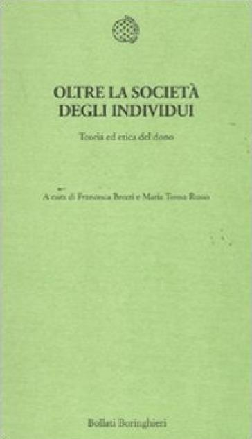 Oltre la società degli individui. Teoria ed etica del dono - Maria Teresa Russo |