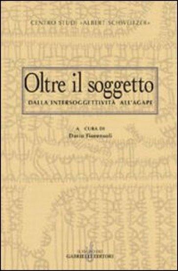 Oltre il soggetto. Dall'intersoggettività all'agape - D. Fiorensoli |